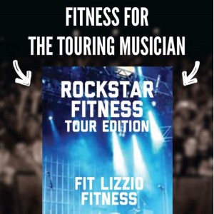 "COMING SOON + FitLizzio Presents Rockstar Fitness ""Tour Edition"" ~ Fitness for the Touring Musician"
